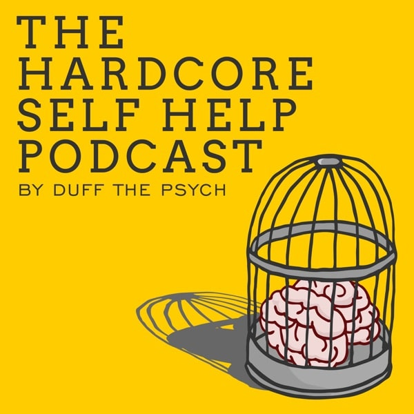 The Hardcore Self Help Podcast By Duff The Psych