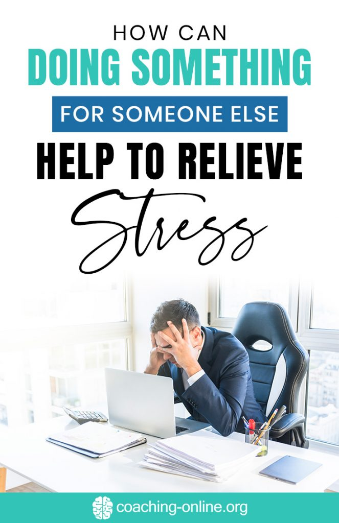 How Can Doing Something for Someone Else Help to Relieve Stress