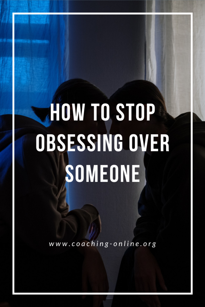 how to Stop Obsessing Over Someone
