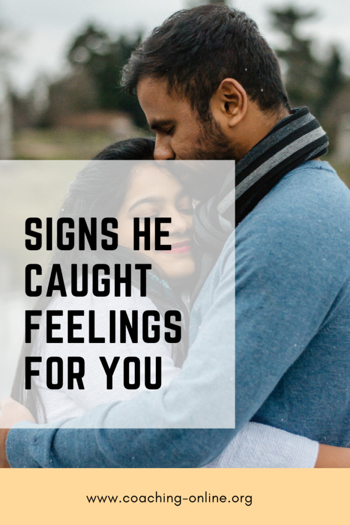 Signs He Caught Feelings for you