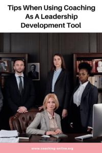 when using coaching as a leadership development tool